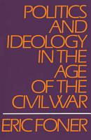Politics and Ideology in the Age of the Civil War PDF