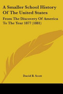 A Smaller School History of the United States  From the Discovery of America to the Year 1877  1881  PDF