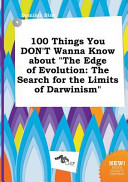 100 Things You Don't Wanna Know about the Edge of Evolution