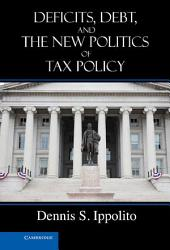 Deficits, Debt, and the New Politics of Tax Policy