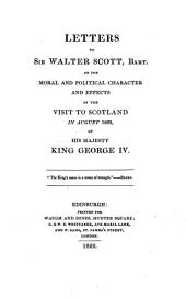Letters to sir Walter Scott, bart., on the visit to Scotland ... of ... George iv [by J. Simpson].