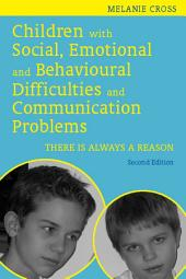 Children with Social, Emotional and Behavioural Difficulties and Communication Problems: There is Always a Reason, Edition 2