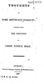 Thoughts on some important subjects; selected from the writings of Chief Justice Hale