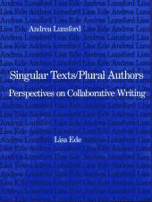 Singular Texts/plural Authors: Perspectives on Collaborative Writing