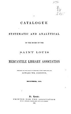 Catalogue  Systematic and Analytical  of the Books of the Saint Louis Mercantile Library Association PDF