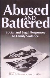 Abused and Battered: Social and Legal Responses to Family Violence
