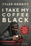 I Take My Coffee Black
