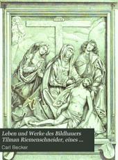 Leben und Werke des Bildhauers Tilman Riemenschneider, eines fast unbekannten aber vortrefflichen Künstlers, am Ende des 15. und Anfang des 16. Jahrhunderts
