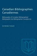 Canadian Bibliographies Canadiennes: Bibliography of Canadian Bibliographies / Bibliographie Des Bibliographies Canadiennes