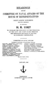 Hearings Before Committee on Naval Affairs of the House of Representatives, Sixty-sixth Congress, Second Session, on the Bill H.R. 11927 to Increase the Efficiency of the Personnel of the Navy and Coast Guard Through the Temporary Provision of Bonuses Or Increased Compensation