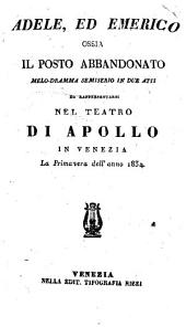 Adele, ed Emerico ossia il posto abbandonato. Melo-Dramma semiserio in 2 atti. (Musica di Saverio Mercadante.) - Venezia, Rizzi 1834
