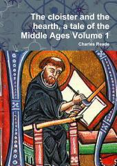 The Cloister and the Hearth: A Tale of the Middle Ages, Volume 1