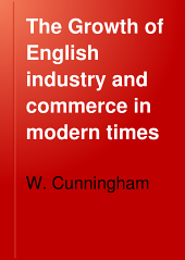 The Growth of English Industry and Commerce in Modern Times