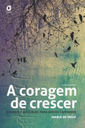 A CORAGEM DE CRESCER: Sonhos e historias para novos caminhos