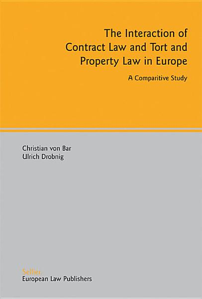 The Interaction of Contract Law and Tort and Property Law in Europe