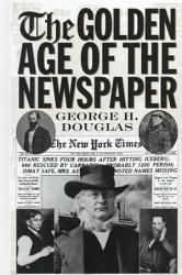 The Golden Age Of The Newspaper Book PDF