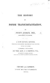 The History of Popish Transubstantiation. To which is premised and opposed the Catholick doctrin of the Holy Scripture, etc. Translated from the Latin by Luke de Beaulieu. With a portrait