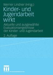 Kinder- und Jugendarbeit wirkt: Aktuelle und ausgewählte Evaluationsergebnisse der Kinder- und Jugendarbeit, Ausgabe 2