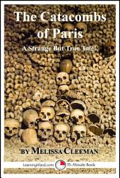 The Catacombs of Paris: A 15-Minute Strange But True Tale