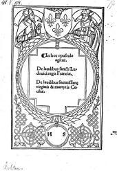 De laudibus Sancti Ludovici, regis Franciae. De laudibus s. virginis et martyris Ceciliae
