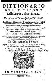 Dittionario overo tesoro della lingua volgar latina: con diligente osservatione, e immitatione de i piú nobili scrittori antichi latini