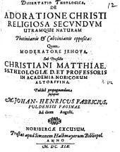 Diss. theol. de adoratione Christi religiosa secundum utramque naturam