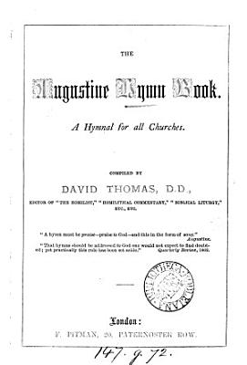 The Augustine hymn book  a hymnal for all Churches  compiled by D  Thomas PDF