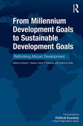 From Millennium Development Goals to Sustainable Development Goals: Rethinking African Development