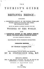 The Tourist's Guide to Britannia Bridge ... Also a Particular Account of the Conway Tubular Bridge ... and Other ... Information ... With ... Engravings. Twelfth Edition, Etc