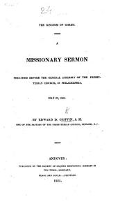 The Kingdom of Christ. A missionary sermon on Col. 1.16 , preached before the General Assembly of the Presbyterian Church in Philadelphia, May 23, 1805