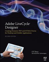 Adobe LiveCycle Designer, Second Edition: Creating Dynamic PDF and HTML5 Forms for Desktop and Mobile Applications, Edition 2
