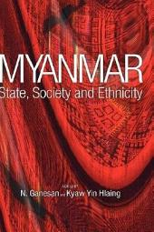 Myanmar: State, Society and Ethnicity