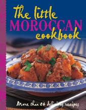 The Little Moroccan Cookbook: More than 80 delicious recipes