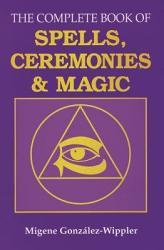 The Complete Book of Spells  Ceremonies  and Magic PDF