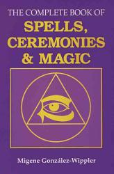 The Complete Book Of Spells Ceremonies And Magic Book PDF
