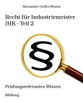 Recht für Industriemeister IHK - Teil 2: Prüfungsrelevantes Wissen, Teil 2