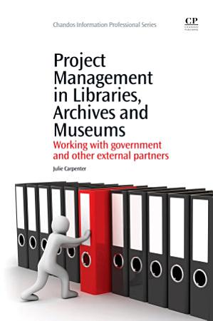 Project Management in Libraries  Archives and Museums PDF