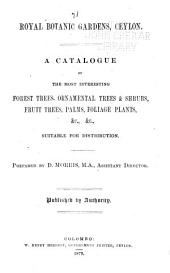 A Catalogue of the Most Interesting Forest Trees, Ornamental Trees & Shrubs, Fruit Trees, Palms, Foliage Plants, &c., Suitable for Distribution