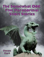 The Somewhat Odd: Five Paranormal Short Stories