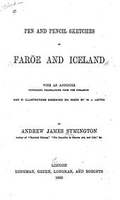 Pen and Pencil Sketches of Faröe and Iceland: With an Appendix Containing Translations from the Icelandic and 51 Illustrations Engraved on Wood by W. J. Linton