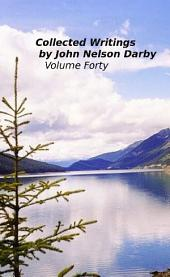 Collected Writings by John Nelson Darby Volume Forty: Notes and Comments