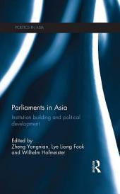 Parliaments in Asia: Institution Building and Political Development