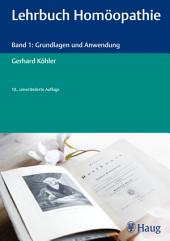Lehrbuch Homöopathie: Band 1: Grundlagen und Anwendung, Ausgabe 10