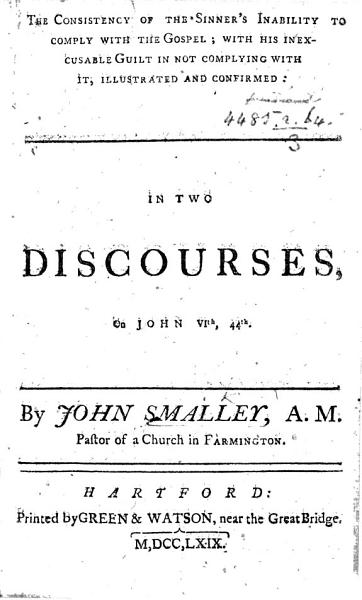 Download The Consistency of the Sinner s Inability to Comply with the Gospel  with His Inexcusable Guilt in Not Complying with it     in Two Discourses on John Vi  44 Book
