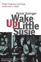 Wake Up Little Susie: Single Pregnancy and Race Before Roe v. Wade, Edition 2