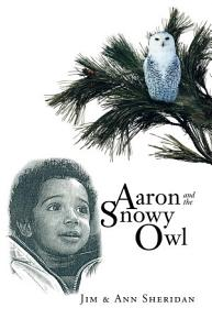 Aaron And The Snowy Owl PDF