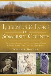 Legends & Lore of Somerset County: Knitting Betty, the Great Swamp Devil and More Tales from Central New Jersey