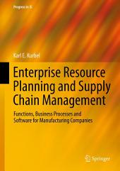 Enterprise Resource Planning and Supply Chain Management: Functions, Business Processes and Software for Manufacturing Companies