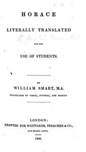 Horace literally translated, for the use of students. By William Smart, etc. [In prose.]