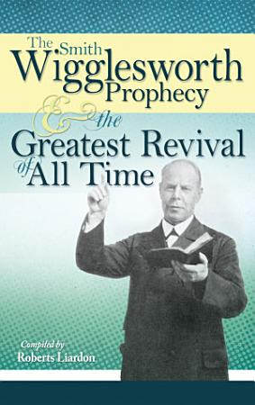 The Smith Wigglesworth Prophecy and the Greatest Revival of All Time PDF